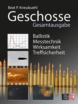 Geschosse: Gesamtausgabe - Ballistik . Messtechnik . Wirksamkeit . Treffsicherheit Gebundene Ausgabe – 2013
