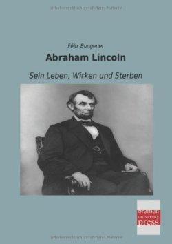 Abraham Lincoln: Sein Leben, Wirken und Sterben Taschenbuch – 23. Februar 2014