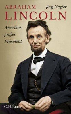 Abraham Lincoln: Amerikas großer Präsident. Eine Biographie Gebundene Ausgabe – 17. März 2009