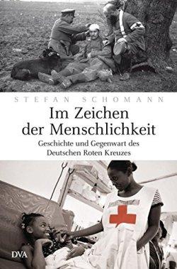 Im Zeichen der Menschlichkeit: Geschichte und Gegenwart des Deutschen Roten Kreuzes Gebundene Ausgabe – 14. Oktober 2013