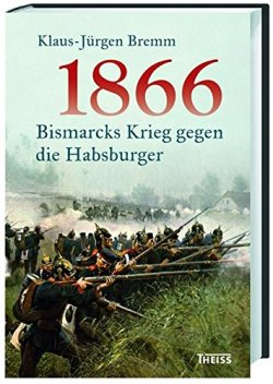 1866: Bismarcks Krieg gegen die Habsburger Gebundene Ausgabe – 1. März 2016
