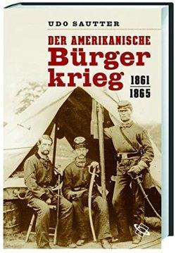 Der Amerikanische Bürgerkrieg: 1861 - 1865 Gebundene Ausgabe – 18. April 2016
