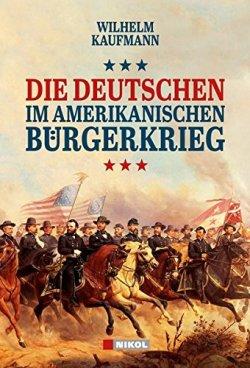Die Deutschen im amerikanischen Bürgerkrieg Gebundene Ausgabe – 1. Januar 2015