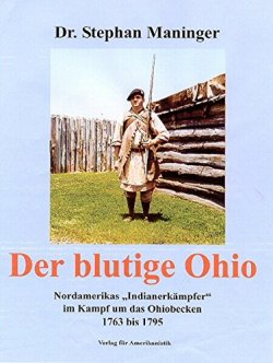 Der blutige Ohio: Nordamerikas Indianerkämpfer im Kampf um das Ohiobecken 1763-1795 Broschiert – 23. Februar 2012