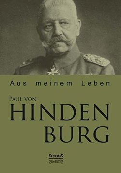 Paul von Hindenburg: Aus meinem Leben Gebundene Ausgabe – 1. Mai 2013