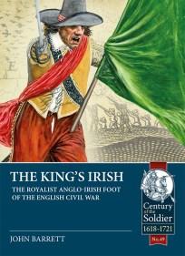 THE KING'S IRISH: THE ROYALIST ANGLO-IRISH FOOT OF THE ENGLISH CIVIL WAR, 1643-1646 John Barrett Helion, £25 (hbk) ISBN 978-1912866533