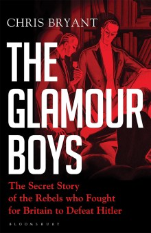 THE GLAMOUR BOYS: THE SECRET STORY OF THE REBELS WHO FOUGHT FOR BRITAIN TO DEFEAT HITLER  Chris Bryant  Bloomsbury, £25 (hbk)  ISBN 978-1526601711