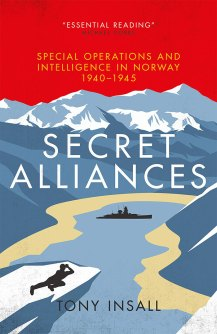 SECRET ALLIANCES: SPECIAL OPERATIONS AND INTELLIGENCE IN NORWAY, 1940-1945 Tony Insall  Biteback Publishing, £25 (hbk) ISBN 978-1785904776