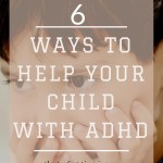 6 Ways to Help your Child with ADHD