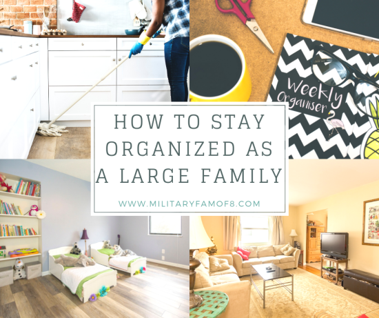 How to Stay Organized as a Large Family. As a Family of 8 we have searched high and low for tips and tricks to help us stay organized. I am happy to be sharing these with you today, and hopefully your search won't be as long.