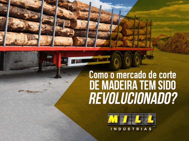 Como o mercado de corte de madeira tem sido revolucionado?