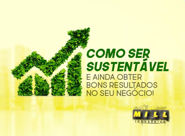 Como ser sustentável e ainda obter bons resultados no seu negócio!