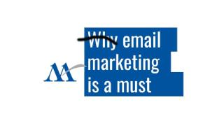 Why email marketing is a must