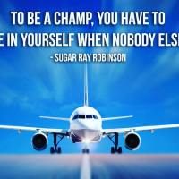To be a champ you have to believe in yourself when no one else will. - Sugar Ray Robinson