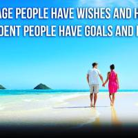 Average people have wishes and hopes. Confident people have goals and plans.