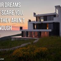 If your dreams don't scare you, then they aren't big enough.