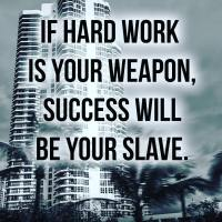 If hard work is your weapon, success will be your slave.