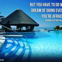 But you have to do what you dream of doing even while you're afraid. - Arianna Huffington