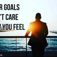 Your goals don't care how you feel.