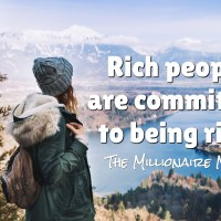 Rich people are committed to being rich.