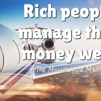 Rich people manage their money well.