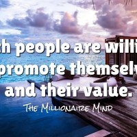 Rich people are willing to promote themselves and their value.