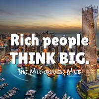 Rich people THINK BIG.