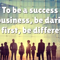 To be a success in business, be daring, be first, be different.