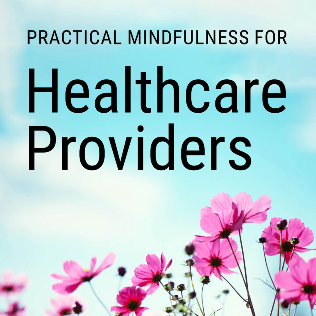 Practical Mindfulness for Healthcare Providers