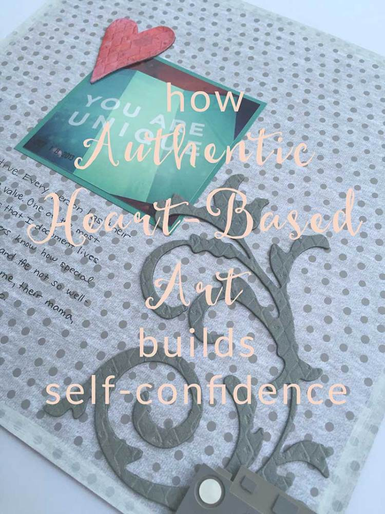 How Authentic Heart-Based Art Can Help You Build Self-Confidence (1/6)