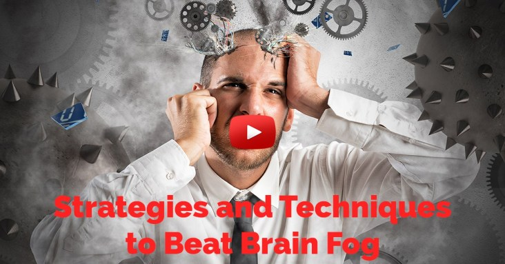 Strategies and Techniques to Beat Brain Fog