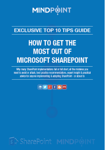 How To Get The Most Out of Microsoft SharePoint: Top 10 Tips Best Practice Guide