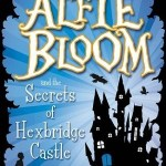 Alfie Bloom: The Secrets of Hexbridge Castle by Gabrielle Kent
