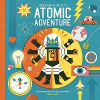 Professor Astro Cat's Atomic Adventure by Dominic Walliman and Ben Newman
