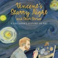 Vincent's Starry Night and other Stories: A Children's History of Art by Michael Bird, illustrated by Kate Evans