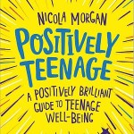 Positively Teenage by Nicola Morgan