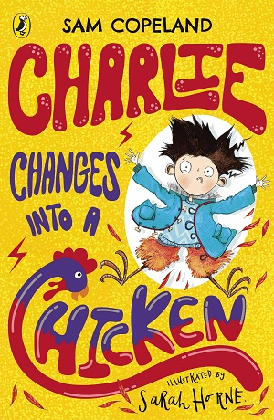 Charlie Changes Into a Chicken by Sam Copeland, illustrated by Sarah Horne