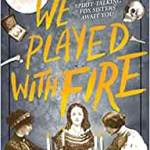 We Played with Fire by Catherine Barter