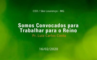 Somos Convocados para Trabalhar para o Reino – Pr. Luiz Carlos Costa (16/02/2020)