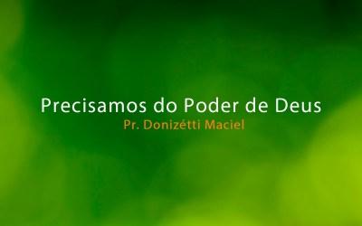 Precisamos do Poder de Deus – Pr. Donizétti Maciel
