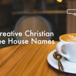 Creative Christian Coffee House Names Ministry Bubble