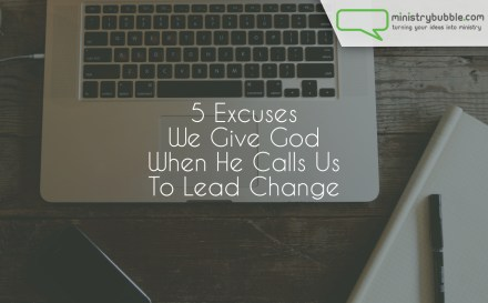 5 Excuses We Give God When He Calls Us To Lead Change | Ministry Bubble