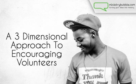 A 3 Dimensional Approach To Encouraging Volunteers | Ministry Bubble