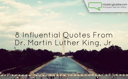 8 Influential Quotes From Dr. Martin Luther King, Jr. | Ministry Bubble