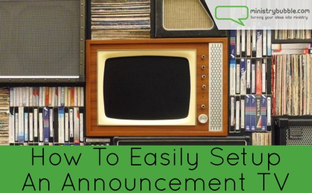How To Easily Setup An Announcement TV | Ministry Bubble