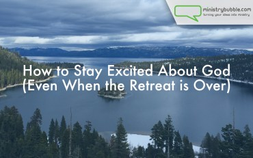 Stay Excited About God Even When the Retreat is Over | Ministry Bubble