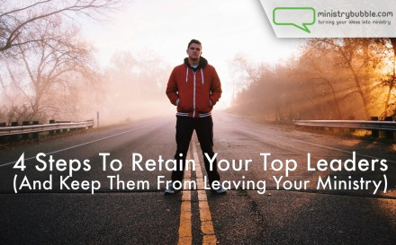 4 Steps To Retain Your Top Leaders | Ministry Bubble