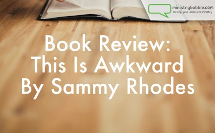 Book Review This Is Awkward By Sammy Rhodes | Ministry Bubble