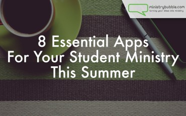 8 Essential Apps For Your Student Ministry This Summer | Ministry Bubble