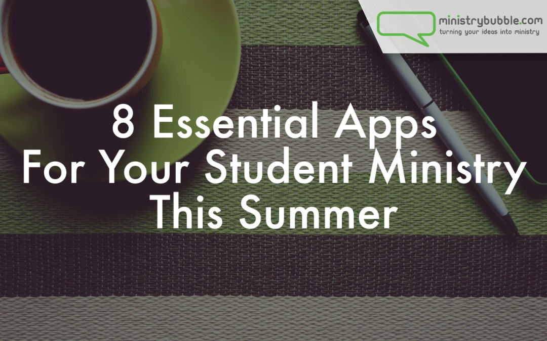 8 Essential Apps For Student Ministry This Summer